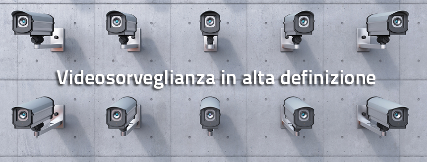 teleinpianti-Videosorveglianza in alta definizione